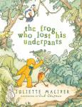 The Frog Who Lost His Underpants by Juliette MacIver, illustrated by Cat Chapman