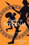 Murder at Mykenai by Catherine Mayo