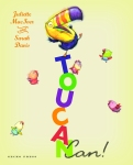 Toucan Can by Juliette MacIver, illustrated by Sarah Davis